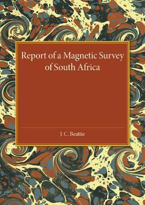 A Report of a Magnetic Survey of South Africa J C Beattie