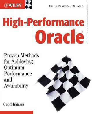 High-Performance Oracle(r) Proven Methods for Achieving Optimum Performance and Availability  by  Geoff Ingram
