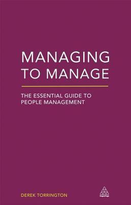 Managing to Manage: The Essential Guide to People Management  by  Derek Torrington