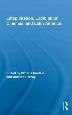 Latsploitation, Latin America, and Exploitation Cinema  by  Victoria Ru Talo
