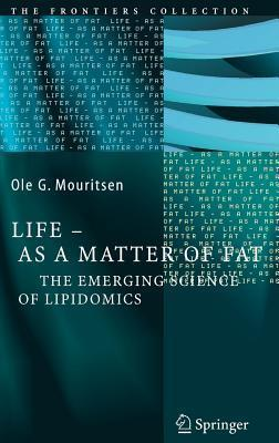 Life - As a Matter of Fat: The Emerging Science of Lipidomics  by  Ole G. Mouritsen