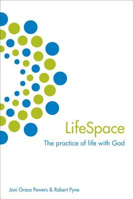 Lifespace: The Practice of Life with God  by  Joni Grace Powers