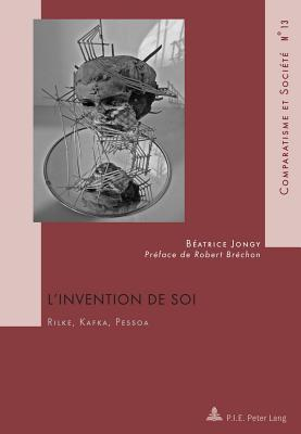 L Invention de Soi: Rilke, Kafka, Pessoa Avec Une Preface de Robert Brechon  by  B. Jongy