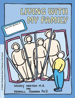 Living with My Family: A Childs Workbook About Violence in the Home (GROW series) Wendy Deaton