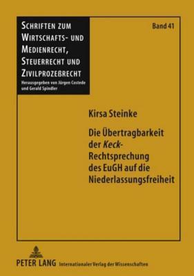 Die Ubertragbarkeit Der Keck-Rechtsprechung Des Eugh Auf Die Niederlassungsfreiheit  by  Kirsa Steinke