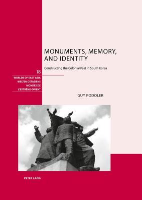 Monuments, Memory, and Identity: Constructing the Colonial Past in South Korea Guy Podoler