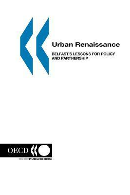 Urban Renaissance: Belfasts Lessons for Policy and Partnership  by  OECD/OCDE
