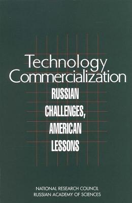 Technology Commercialization: Russian Challenges, American Lessons  by  Committee on Utilization of Technologies Developed at Russia