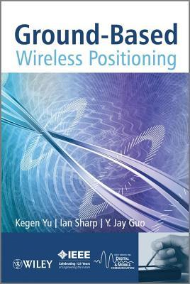 Ground-Based Wireless Positioning  by  Kegen Yu