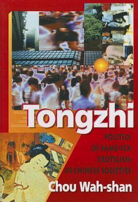 Tongzhi: Politics of Same-Sex Eroticism in Chinese Societies Edmond J. Coleman