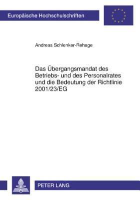 Das Ubergangsmandat Des Betriebs- Und Des Personalrates Und Die Bedeutung Der Richtlinie 2001/23/Eg, Das  by  Andreas Schlenker-Rehage