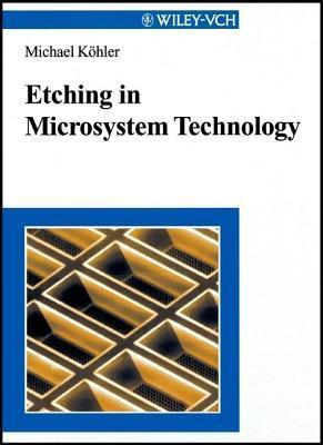 Etching in Microsystem Technology  by  J. Michael Köhler