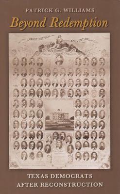 Beyond Redemption: Texas Democrats After Reconstruction Patrick G. Williams
