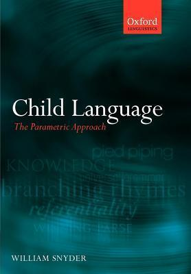 Child Language: The Parametric Approach. Oxford Linguistics. William Snyder