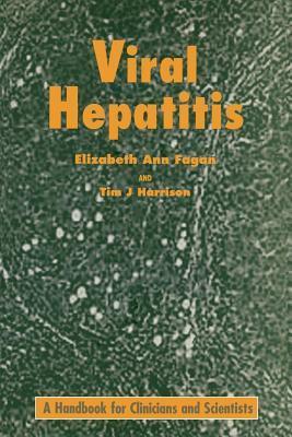 Viral Hepatitis: A Handbook for Clinicians and Scientists Elizabeth A. Fagan