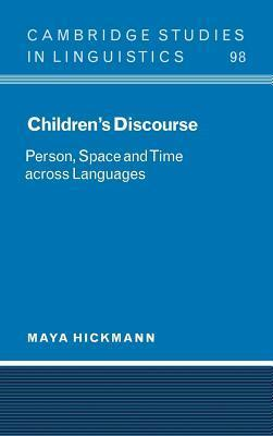 Children S Discourse: Person, Space and Time Across Languages  by  Maya Hickmann