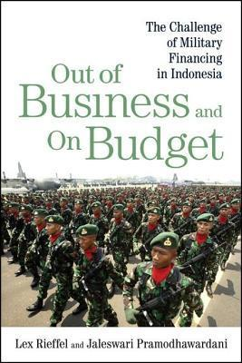 Out of Business and on Budget: The Challenge of Military Financing in Indonesia  by  Lex Rieffel