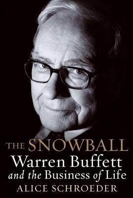 Snowball, The: Warren Buffett and the Business of Life Alice Schroeder