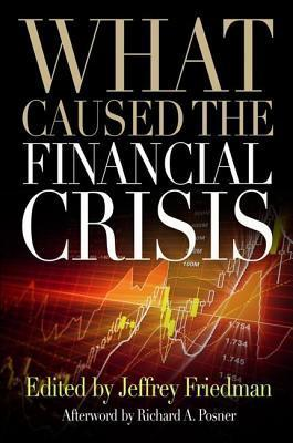 What Caused the Financial Crisis  by  Jeffrey Friedman