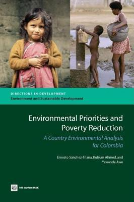 Environmental Priorities and Poverty Reduction: A Country Environmental Analysis for Colombia Ernesto Sánchez-Triana