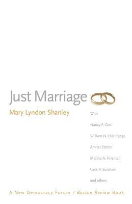Just Marriage. New Democracy Forum/Boston Review Series.  by  Mary Lyndon Shanley