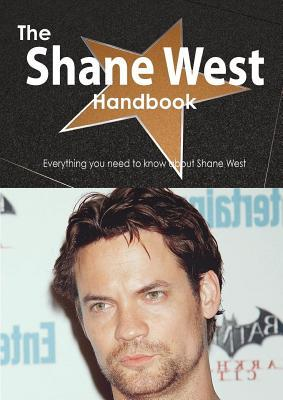 The Shane West Handbook - Everything You Need to Know about Shane West Emily Smith