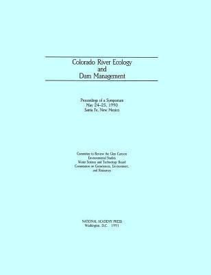 Colorado River Ecology and Dam Management: Proceedings of a Symposium May 24-25, 1990 Santa Fe, New Mexico Commission on Geosciences