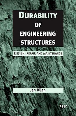 Durability of Engineering Structures: Design, Repair and Maintenance J Bijen