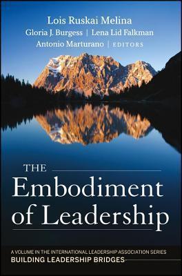 Embodiment of Leadership: A Volume in the International Leadership Series, Building Leadership Bridges  by  Lois Ruskai Melina