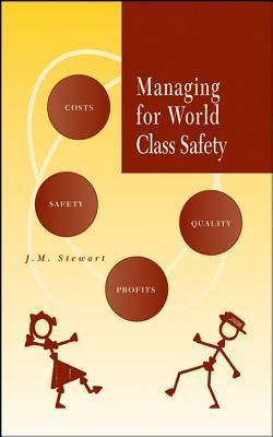 Managing for World Class Safety  by  James Melville Stewart