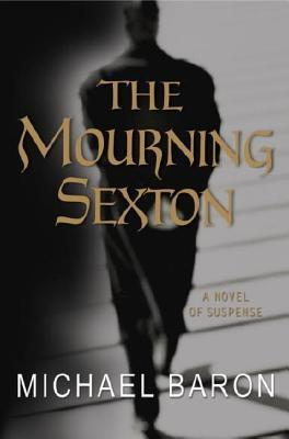 Mourning Sexton: A Novel of Suspense  by  Michael Baron