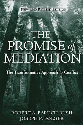 Promise of Mediation: The Transformative Approach to Conflict Robert A Bush