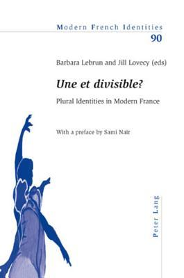 Une Et Divisible ? Plural Identities in Modern France Jill Lovecy