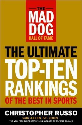 Mad Dog Hall of Fame: The Ultimate Top-Ten Rankings of the Best in Sports  by  Chris Russo