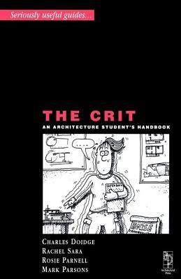 Crit, The: An Architecture Students Handbook. Seriously Useful Guides. Charles Doidge