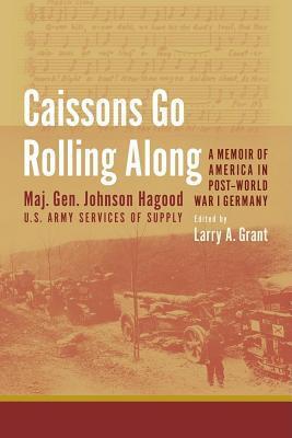 Caissons Go Rolling Along: A Memoir of America in Post-World War I Germany Johnson Hagood