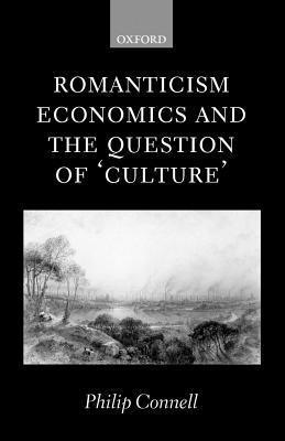Romanticism, Economics and the Question of Culture Philip Connell