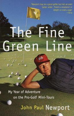 Fine Green Line: My Year of Golf Adventure on the Pro-Golf Mini-Tours  by  John Paul Newport