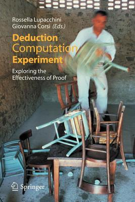 Deduction, Computation, Experiment: Exploring the Effectiveness of Proof  by  Rossella Lupacchini