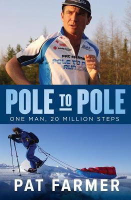 Pole to Pole: One Man, 20 Million Steps  by  Pat Farmer