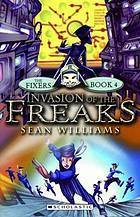 Invasion of the Freaks (The Fixers #4) Sean Williams