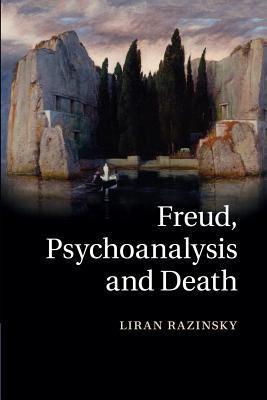 Freud, Psychoanalysis and Death  by  Liran Razinsky