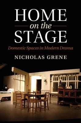 Home on the Stage: Domestic Spaces in Modern Drama Nicholas Grene