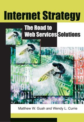 Internet Strategy: The Road to Web Services Solutions: The Road to Web Services Solutions  by  Matthew W Guah