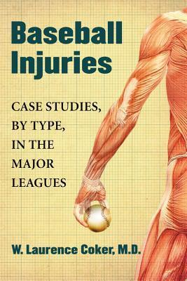 Baseball Injuries: Case Studies, Type, in the Major Leagues by W Laurence Coker