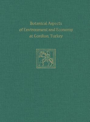Botanical Aspects of Environment and Economy at Gordion, Turkey Naomi F Miller
