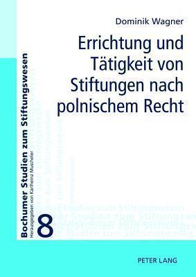 Errichtung Und Tatigkeit Von Stiftungen Nach Polnischem Recht Dominik Wagner
