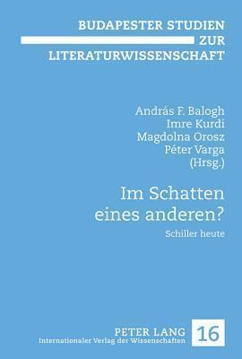 Im Schatten Eines Anderen?: Schiller Heute  by  András F. Balogh