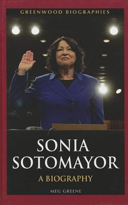 Sonia Sotomayor: A Biography Meg Greene