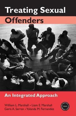 Treating Sexual Offenders: An Integrated Approach: An Integrated Approach  by  William L. Marshall
